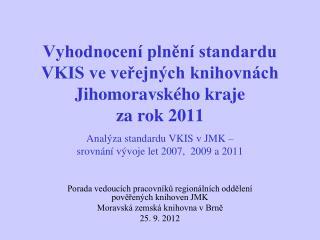 Vyhodnocení plnění standardu VKIS ve veřejných knihovnách Jihomoravského kraje  za rok 2011