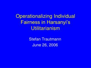 Operationalizing Individual Fairness in Harsanyi's Utilitarianism