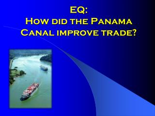 EQ:  How did the Panama Canal improve trade?