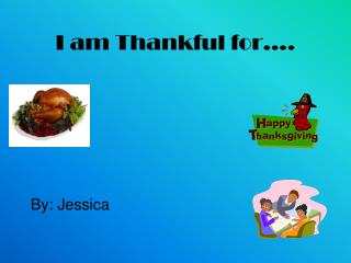 I am Thankful for….