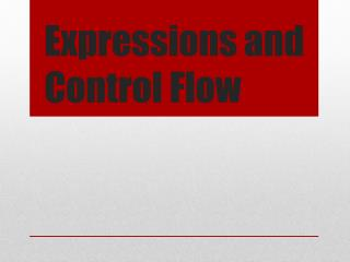 Expressions and Control Flow