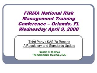 FIRMA National Risk Management Training Conference � Orlando, FL Wednesday April 9, 2008