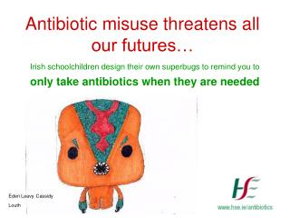 Antibiotic misuse threatens all our futures…