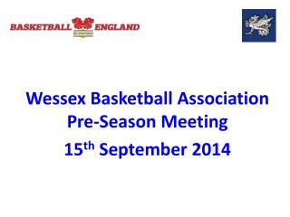 Wessex Basketball Association Pre-Season Meeting 15 th  September 2014