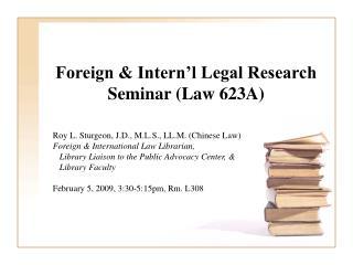 Foreign & Intern'l Legal Research Seminar (Law 623A)