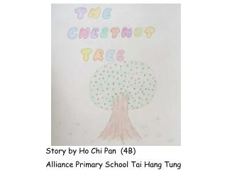 Story by Ho Chi Pan  (4B) Alliance Primary School Tai Hang Tung