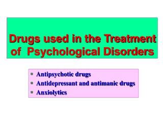 Drugs used in the Treatment of  Psychological Disorders