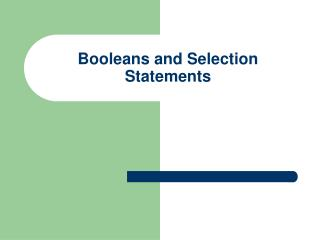 Booleans and Selection Statements