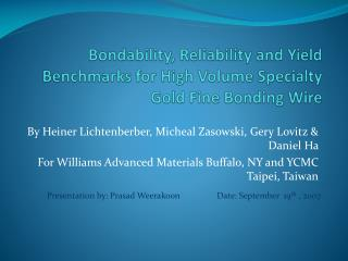 Bondability, Reliability and Yield Benchmarks for High Volume Specialty Gold Fine Bonding Wire