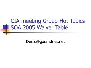 CIA meeting Group Hot Topics SOA 2005 Waiver Table