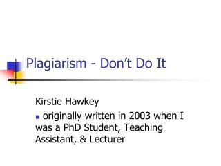 Plagiarism - Don't Do It