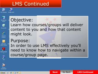 Objective: Learn how courses/groups will deliver content to you and how that content might look.