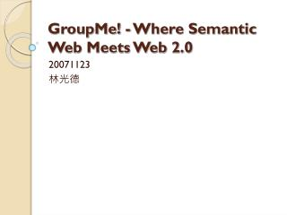 GroupMe! - Where Semantic Web Meets Web 2.0
