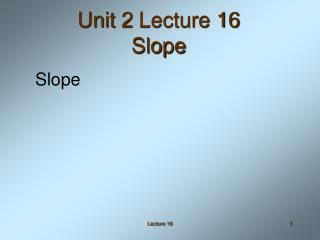Unit 2 Lecture 16 Slope