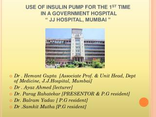 "USE OF INSULIN PUMP FOR THE 1 ST  TIME  IN A GOVERNMENT HOSPITAL  "" JJ HOSPITAL, MUMBAI """