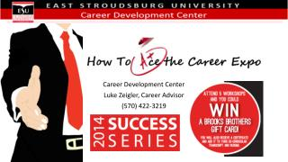 Career Development Center Luke Zeigler, Career Advisor (570) 422-3219