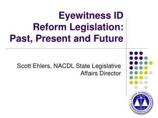 Eyewitness ID  Reform Legislation:  Past, Present and Future