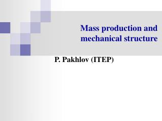 Mass production and mechanical structure