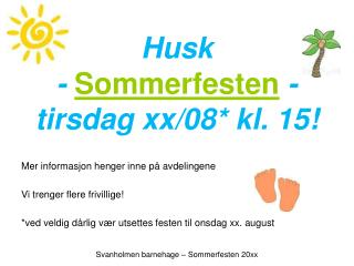Husk  - Sommerfesten  - t irsdag xx/08* kl. 15!
