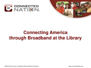 Connecting America  through Broadband at the Library