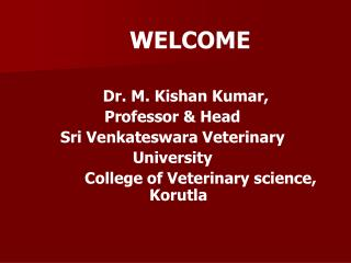 WELCOME 	   Dr. M. Kishan Kumar, Professor & Head Sri Venkateswara Veterinary  University