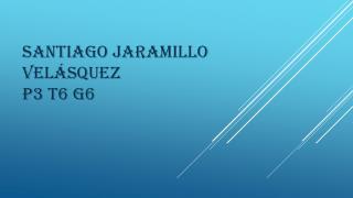Santiago Jaramillo Velásquez p3 t6 g6