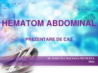 HEMATOM ABDOMINAL PREZENTARE DE CAZ