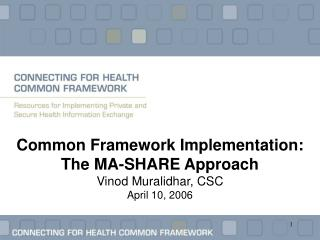 Common Framework Implementation: The MA-SHARE Approach Vinod Muralidhar, CSC April 10, 2006