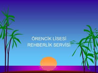 ÖRENCİK LİSESİ  REHBERLİK SERVİSİ
