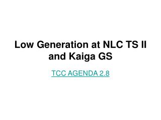 Low Generation at NLC TS II and Kaiga GS