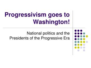 Progressivism goes to Washington!