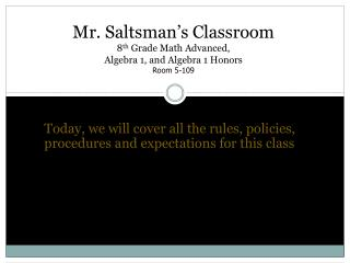 Mr. Saltsman's Classroom 8 th  Grade Math Advanced,  Algebra 1, and Algebra 1 Honors Room 5-109