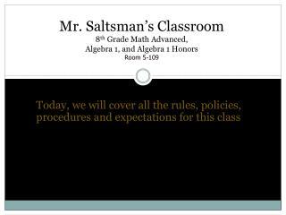 Mr. Saltsman�s Classroom 8 th  Grade Math Advanced,  Algebra 1, and Algebra 1 Honors Room 5-109