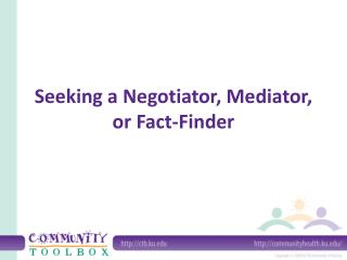 Seeking a Negotiator, Mediator, or Fact-Finder