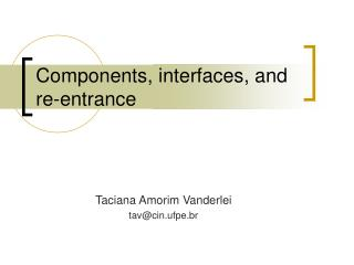 Components, interfaces, and re-entrance