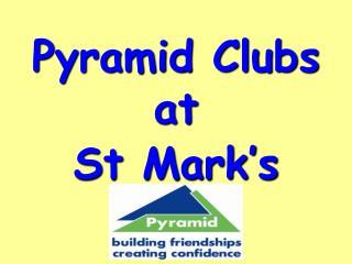 Pyramid Clubs at  St Mark's