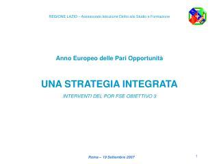 Anno Europeo delle Pari Opportunità UNA STRATEGIA INTEGRATA INTERVENTI DEL POR FSE OBIETTIVO 3