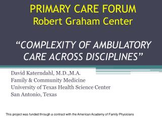 "PRIMARY CARE FORUM Robert Graham Center ""COMPLEXITY OF AMBULATORY CARE ACROSS DISCIPLINES"""