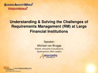 Speaker: Michael van Brugge Partner, Amoranto Consulting Inc,  Spokesperson, BSA Leaders
