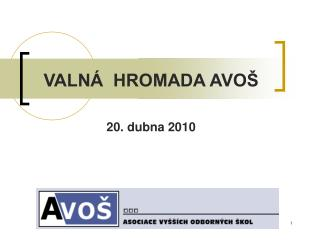 VALN�  HROMADA AVO� 20. dubna 2010
