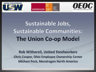 Sustainable Jobs,  Sustainable  Communities: The Union Co-op  Model