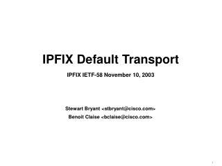 IPFIX Default Transport IPFIX IETF-58 November 10, 2003