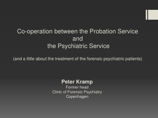 Peter Kramp Former head Clinic of  Forensic Psychiatry Copenhagen