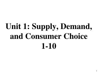 Unit 1: Supply, Demand, and Consumer Choice 1-10