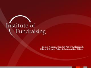 Daniel Fluskey , Head  of Policy & Research Edward Wyatt, Policy & Information Officer
