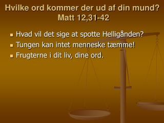 Hvilke ord kommer der ud af din mund?  Matt 12,31-42