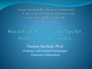 Thomas Skovholt, Ph.D. Professor  and Licensed Psychologist University of Minnesota