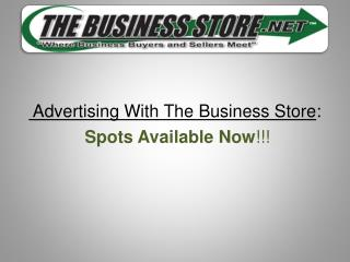 Advertising With The Business Store : Spots Available Now !!!
