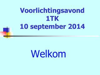 Voorlichtingsavond 1TK 10 september 2014