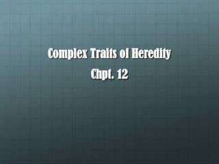Complex Traits of  Heredity Chpt . 12